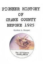Pioneer History of Crane County Before 1925 by Gordon L. Hooper (2012,...