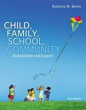 Child, Family, School, Community : Socialization and Support by Roberta M. Berns