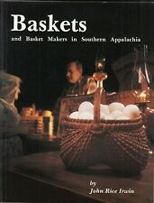 Baskets and Basket Makers in Southern Appalachia by John Rice Irwin