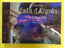 Patrick Bosch Contes et Légendes de Catalogne Nord Editions Cap Béar 2005 envoi