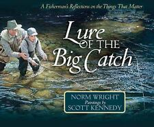 Lure of the Big Catch: A Fisherman's Reflections on the Things That Matter
