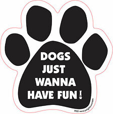 Dog Magnetic Paw Car Decal - Dogs Just Wanna Have Fun - Made In Usa