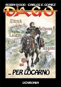 Dago Uchronia  # ...PER LOCARNO  - Robin Wood & Carlos E. Gomez - italiano color