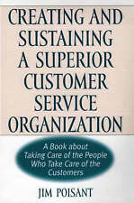Creating and Sustaining a Superior Customer Service Organization: A Book about T