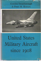 United States Military Aircraft since 1908 Hardcover Gordon Swanborough