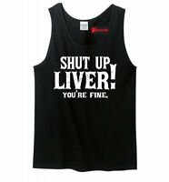 Shut Up Liver You're Fine Funny Mens Tank Top Alcohol Drinking Party Tee Z3
