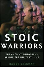 Stoic Warriors: The Ancient Philosophy behind the Military Mind by Sherman, Nan