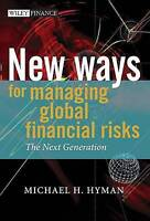 New Ways for Managing Global Financial Risks: Th, Michael H. Hyman, New