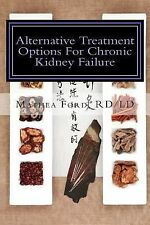 Alternative Treatment Options for Chronic Kidney Failure : Natural Remedies...