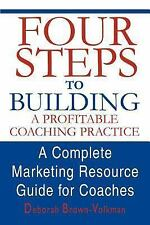 Four Steps to Building a Profitable Coaching Practice : A Complete Marketing...