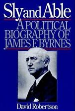 Sly and Able : A Political Biography of James F. Byrnes