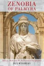 Zenobia of Palmyra: History, Myth and the Neo-Classical Imagination: By Rex W...