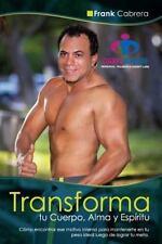 Transforma Tu Cuerpo, Alma y Espiritu by Frank Cabrer : Como Encontrar Ese...