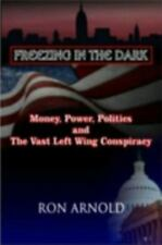 Freezing in the Dark: Money, Power, Politics and the Vast Left Wing Conspirac...
