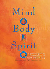 Mind Body Spirit: A Practical Guide to Natural Therapies for Health and Well-Bei