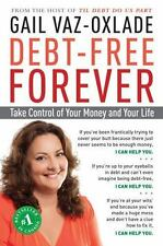 Debt-Free Forever: Take Control of Your Money and Your Life Vaz-Oxlade, Gail Pa