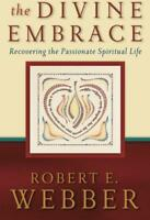 The Divine Embrace: Recovering The Passionate Spiritual Life (Ancient-Future) by