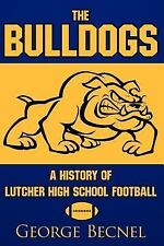 The Bulldogs: A History of Lutcher High School Football (Paperback or Softback)