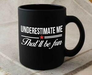 Proud Coffee Mug Black - Underestimate Me That'll Be Fun - Funny Joke Confidence