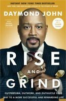 Rise and Grind: Outperform, Outwork, and Outhustle Your Way to a More Successful