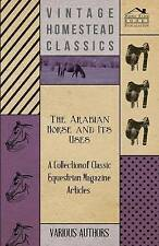 The Arabian Horse and Its Uses - A Collection of Classic Equestrian Magazine Art