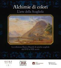 Alchimie di colori. L'arte della Scagliola - Polistampa Firenze 2012