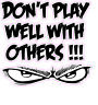 """Don't play well with others small decal 4"""""""