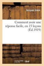 Comment Avoir une Reponse Facile, en 15 Lecons by Irmin-J (2016, Paperback)