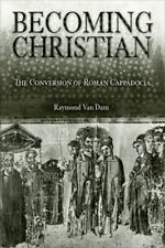 Becoming Christian : The Conversion of Roman Cappadocia by Raymond Van Dam...