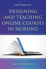 Designing and Teaching Online Courses in Nursing by Sally Kennedy (2017,...