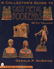 A Collector's Guide to Cast Metal Bookends with Prices and 573 color photos