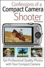 Confessions of a Compact Camera Shooter: Get Professional Quality Photos with Yo