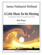 A Little Music for the Morning Piano Solo : 14 Pieces to Awaken Your Day by...