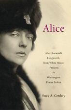 Alice: Alice Roosevelt Longworth, from White House Princess to Washington Power