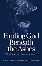 NEW Finding God Beneath the Ashes by Chuck Wright
