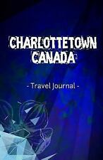 Charlottetown Canada Travel Journal : Lined Writing Notebook Journal for...
