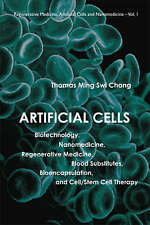 Artificial Cells: Biotechnology, Nanomedicine, Regenerative Medicine, Blood Substitutes, Bioencapsulation, and Cell/Stem Cell Therapy by Thomas Ming Swi Chang (Paperback, 2007)