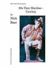 Male Nude Photography- 80s Time Machine - Cowboy, Paperback by Baer, Nick, Br...