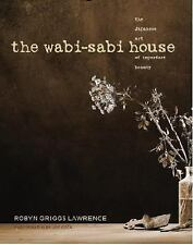 The Wabi-Sabi House : The Japanese Art of Imperfect Beauty by Robyn Griggs Lawre
