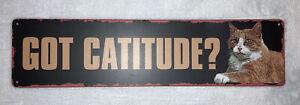 """Got cattitude"" 4x16 Metal Sign"