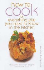NEW How to Cook: And Everything Else You Need to Know in the Kitchen