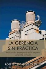 La Gerencia Sin Prctica : Anlisis Del Desempeo de la Empresa Socialista en...