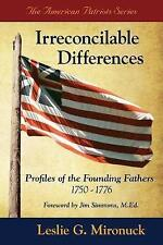 Irreconcilable Differences: Profiles of the Founding Fathers 1750-1776 by...