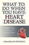 What to Do When You Have Heart Disease: A Handy Guide to Living Well with Heart