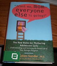 Trust Me, Mom - Everyone Else Is Going:The New Rules 4 Mothering Adolescent girl