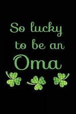 So Lucky to Be an Oma : St Patricks Day Children Books, 6 X 9, 108 Lined...