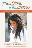 If You Love It, It Will Grow: A Guide To Growing Long Afro-Textured Hair: By ...