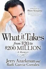 What It Takes... from $20 to $200 Million : Jerry Azarkman's Memoir by Ruth...