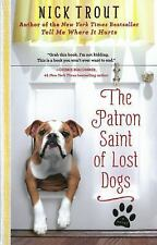 The Patron Saint of Lost Dogs: A Novel by Trout, Nick in Used - Very Good