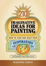 210 Imaginative Ideas for Painting : How to Find and Keep Your Inspiration...